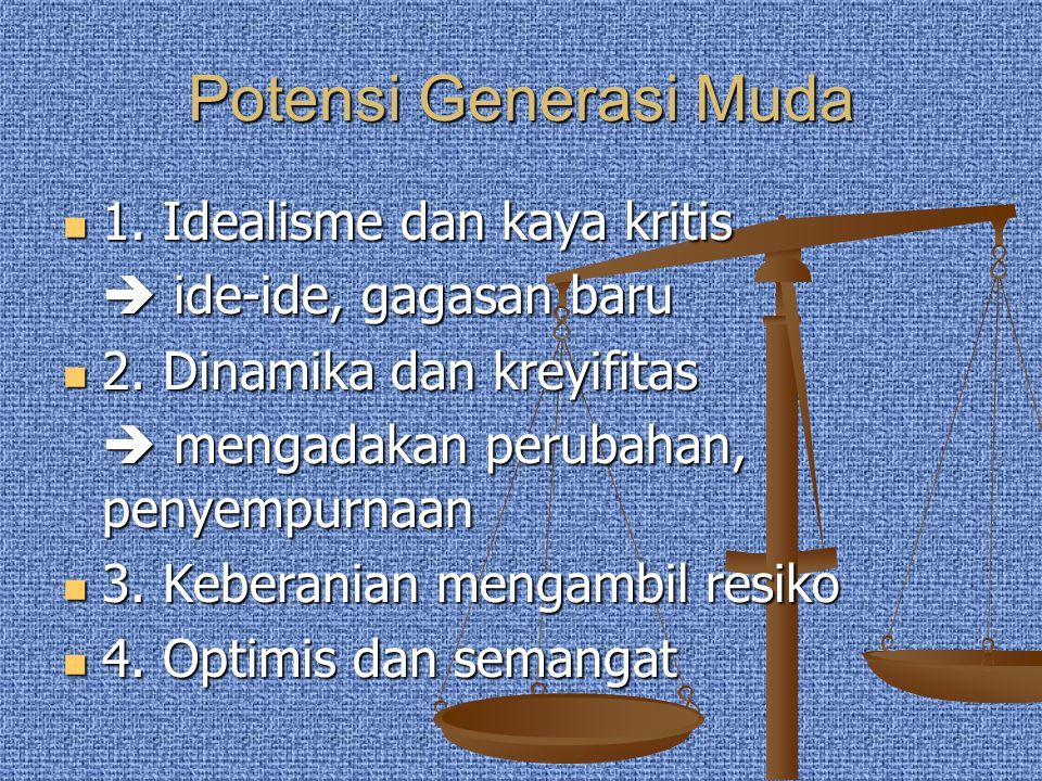 Potensi Generasi Muda 1. Idealisme dan kaya kritis