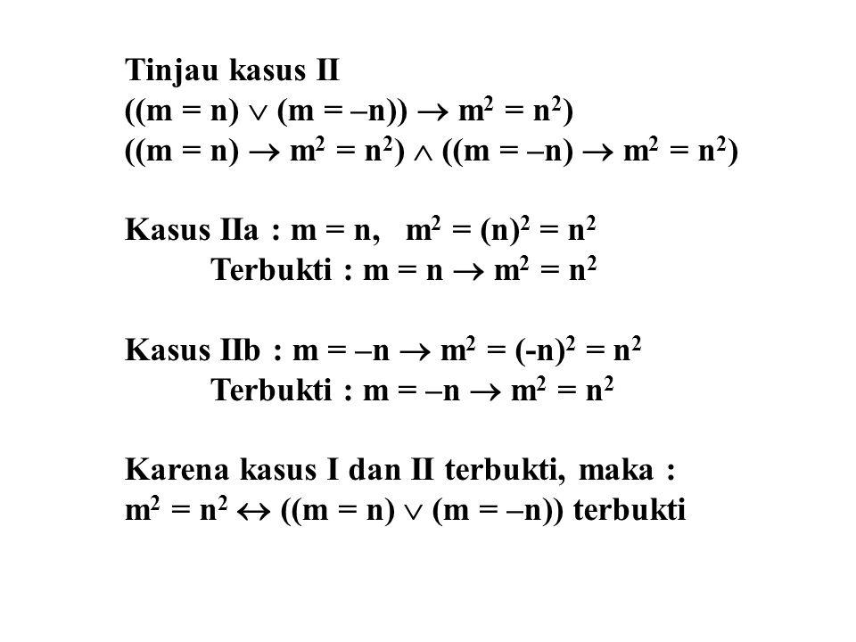 Tinjau kasus II ((m = n)  (m = –n))  m2 = n2) ((m = n)  m2 = n2)  ((m = –n)  m2 = n2) Kasus IIa : m = n, m2 = (n)2 = n2.