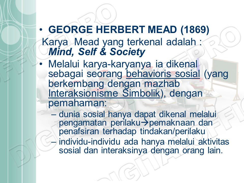 Karya Mead yang terkenal adalah : Mind, Self & Society