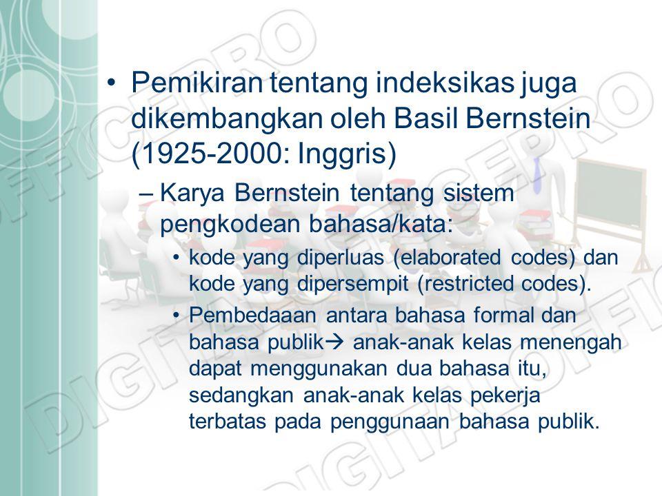 Pemikiran tentang indeksikas juga dikembangkan oleh Basil Bernstein (1925-2000: Inggris)