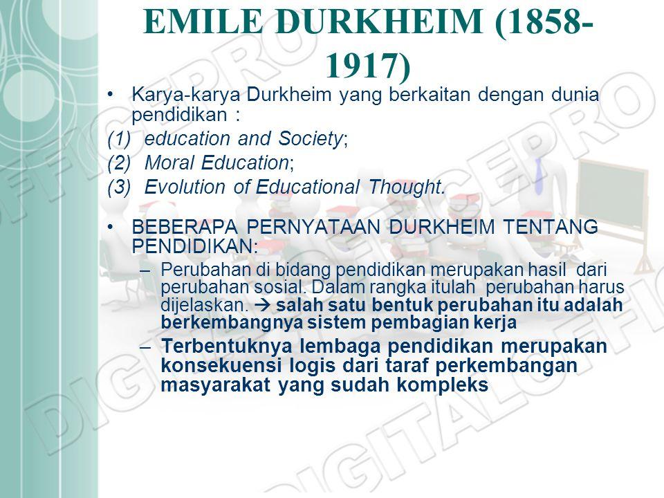 EMILE DURKHEIM (1858-1917) Karya-karya Durkheim yang berkaitan dengan dunia pendidikan : education and Society;