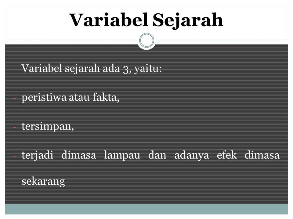 Variabel Sejarah Variabel sejarah ada 3, yaitu: peristiwa atau fakta,