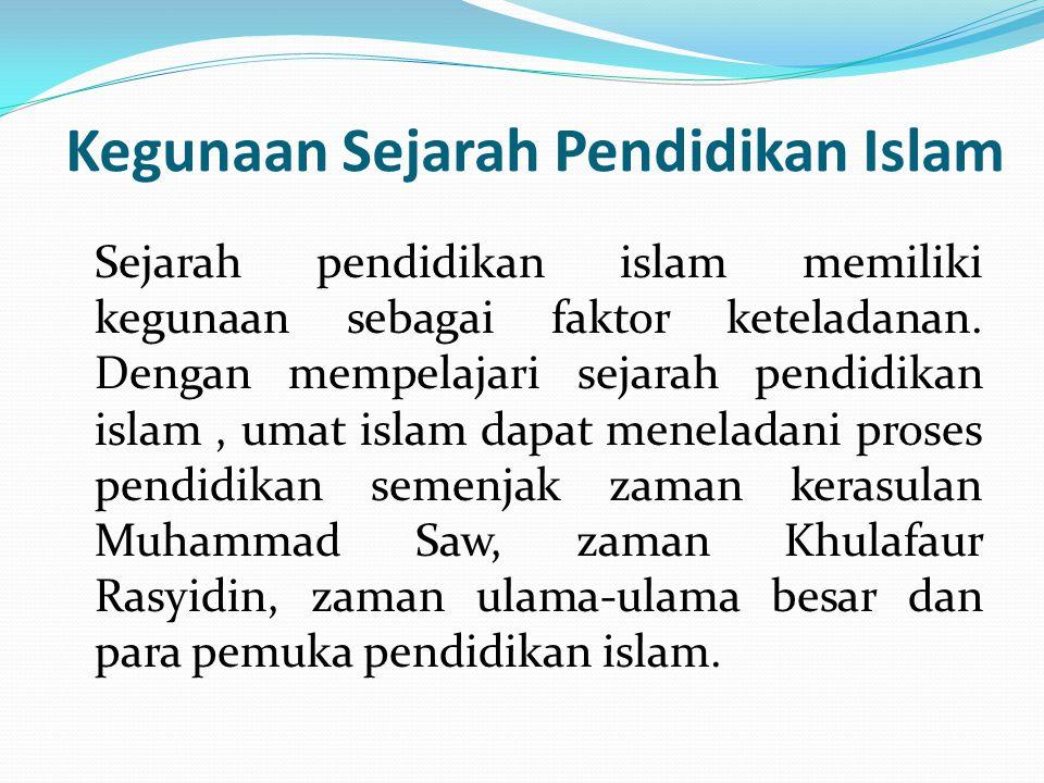 Kegunaan Sejarah Pendidikan Islam