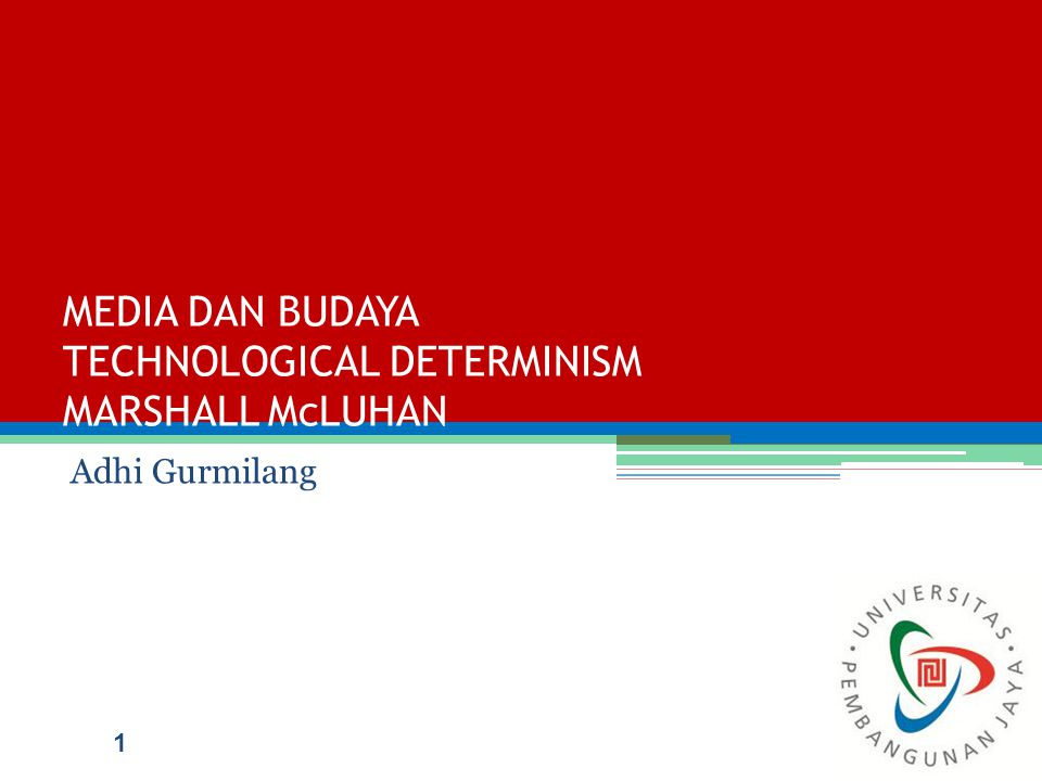 MEDIA DAN BUDAYA TECHNOLOGICAL DETERMINISM MARSHALL McLUHAN