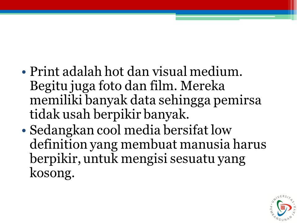Print adalah hot dan visual medium. Begitu juga foto dan film