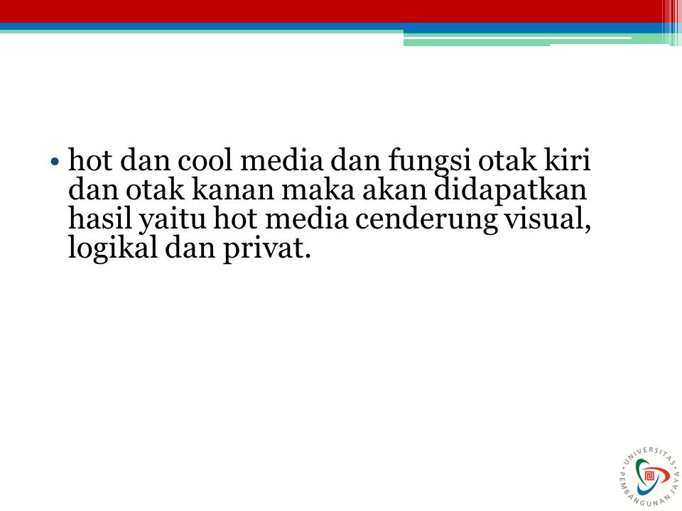 hot dan cool media dan fungsi otak kiri dan otak kanan maka akan didapatkan hasil yaitu hot media cenderung visual, logikal dan privat.
