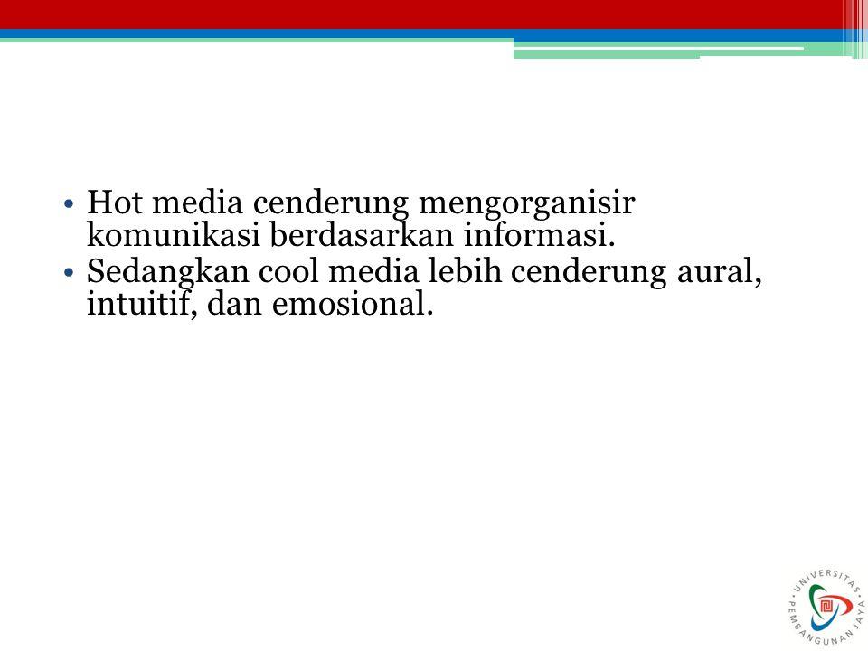 Hot media cenderung mengorganisir komunikasi berdasarkan informasi.