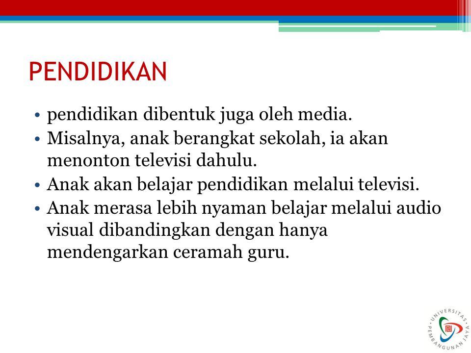 PENDIDIKAN pendidikan dibentuk juga oleh media.