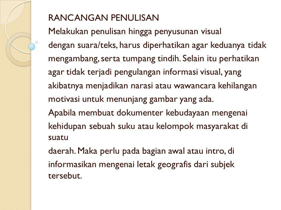 RANCANGAN PENULISAN Melakukan penulisan hingga penyusunan visual. dengan suara/teks, harus diperhatikan agar keduanya tidak.