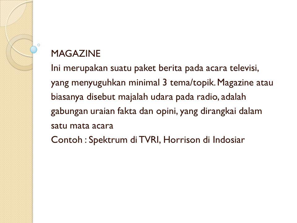 MAGAZINE Ini merupakan suatu paket berita pada acara televisi, yang menyuguhkan minimal 3 tema/topik. Magazine atau.