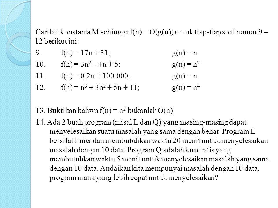 Carilah konstanta M sehingga f(n) = O(g(n)) untuk tiap-tiap soal nomor 9 – 12 berikut ini: