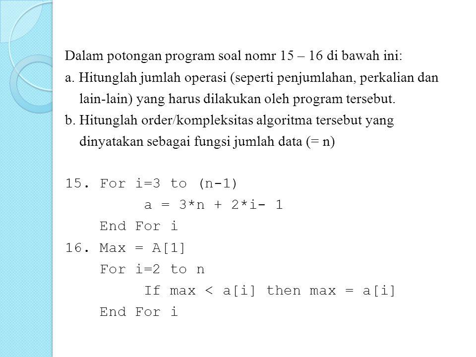 Dalam potongan program soal nomr 15 – 16 di bawah ini: a
