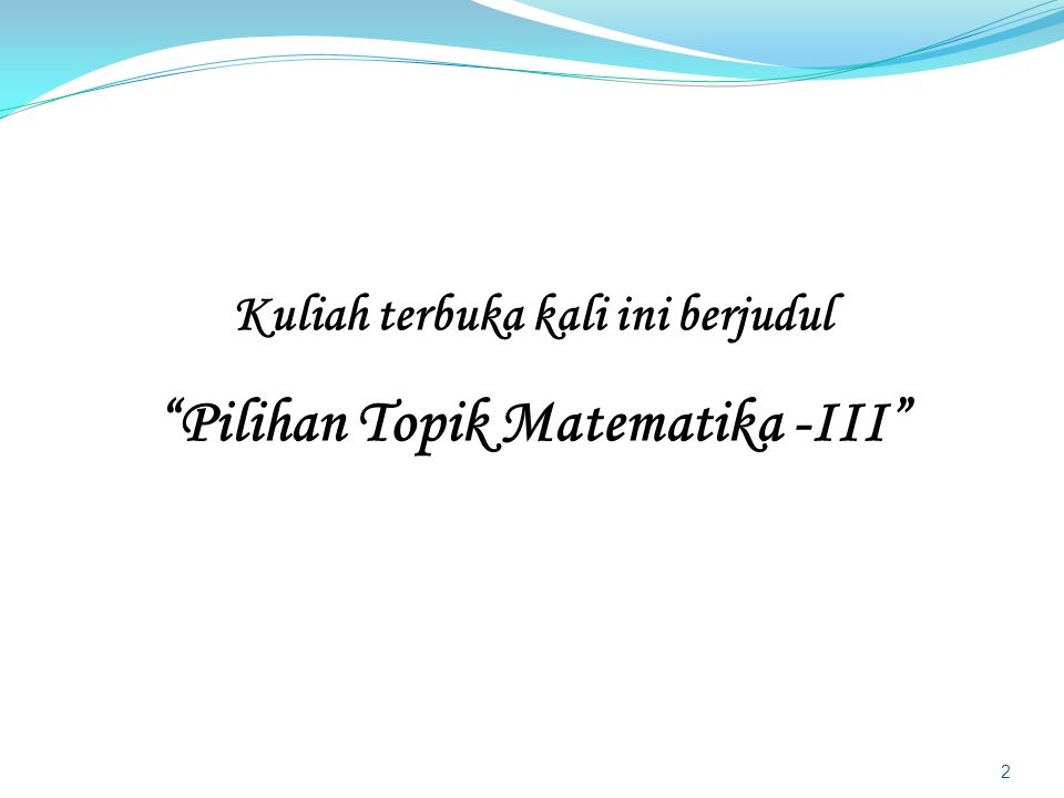 Kuliah terbuka kali ini berjudul Pilihan Topik Matematika -III