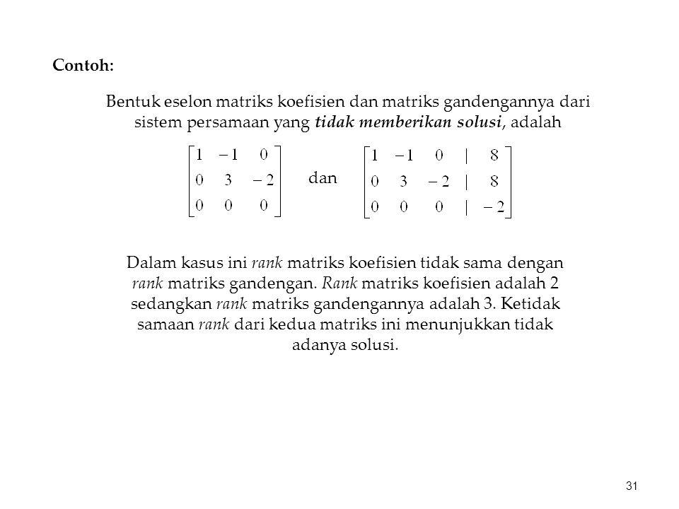 Contoh: Bentuk eselon matriks koefisien dan matriks gandengannya dari sistem persamaan yang tidak memberikan solusi, adalah.