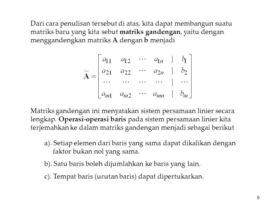 Dari cara penulisan tersebut di atas, kita dapat membangun suatu matriks baru yang kita sebut matriks gandengan, yaitu dengan menggandengkan matriks A dengan b menjadi
