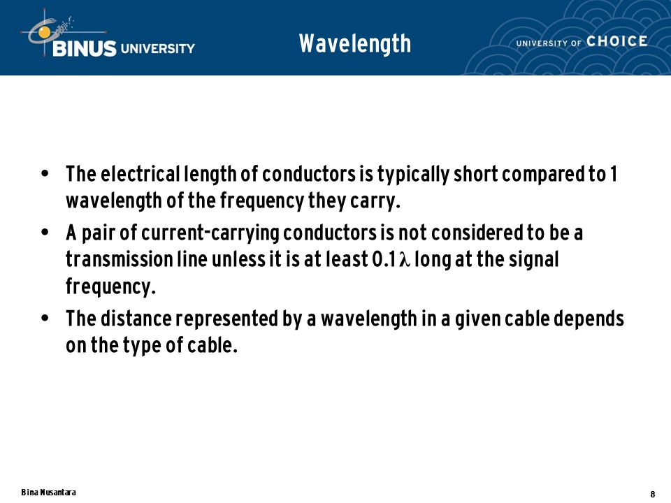 Wavelength The electrical length of conductors is typically short compared to 1 wavelength of the frequency they carry.