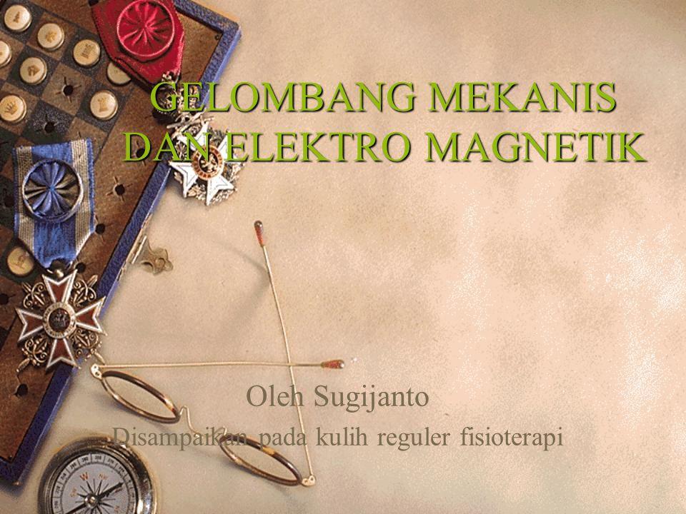 GELOMBANG MEKANIS DAN ELEKTRO MAGNETIK