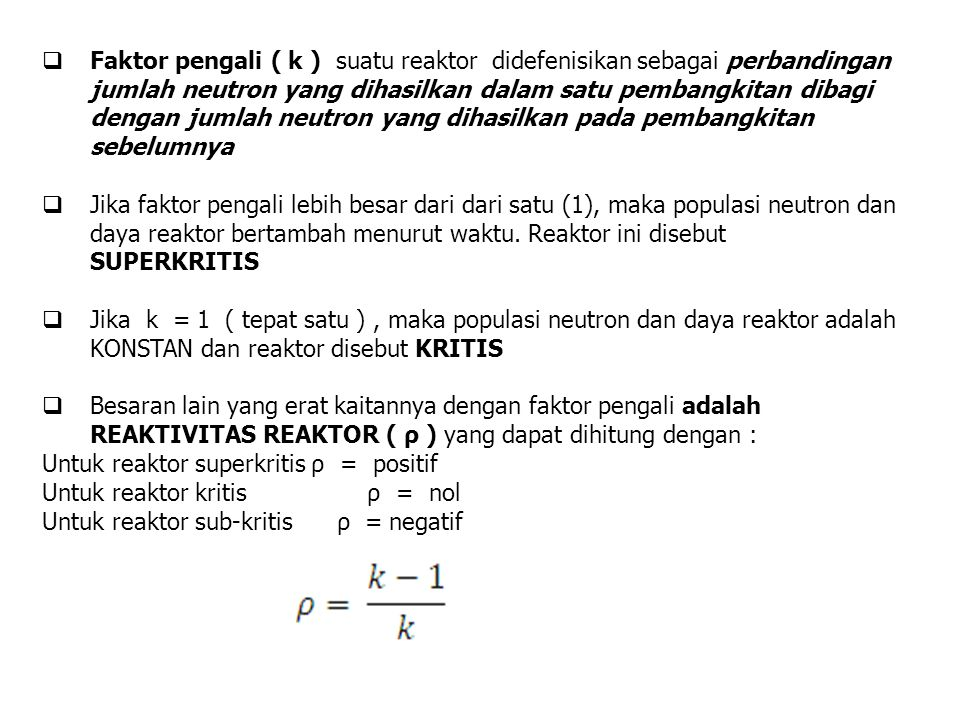 Faktor pengali ( k ) suatu reaktor didefenisikan sebagai perbandingan jumlah neutron yang dihasilkan dalam satu pembangkitan dibagi dengan jumlah neutron yang dihasilkan pada pembangkitan sebelumnya