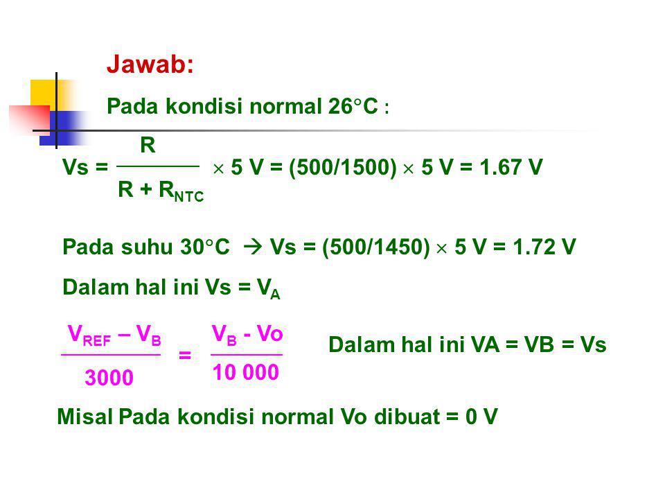 Jawab: Pada kondisi normal 26C : R