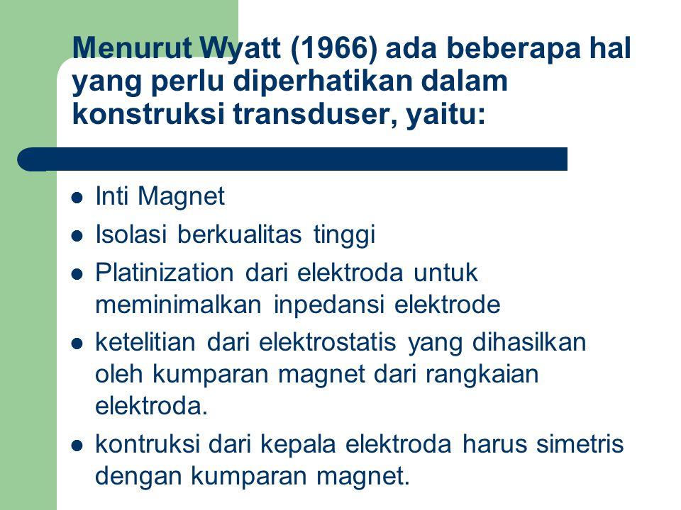 Menurut Wyatt (1966) ada beberapa hal yang perlu diperhatikan dalam konstruksi transduser, yaitu: