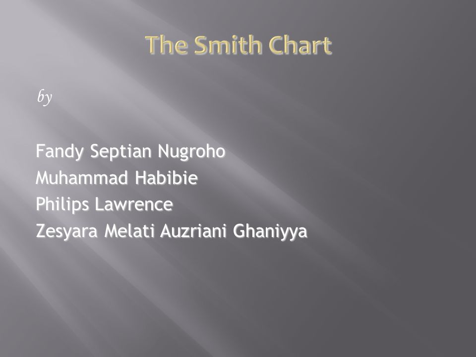 The Smith Chart by Fandy Septian Nugroho Muhammad Habibie Philips Lawrence Zesyara Melati Auzriani Ghaniyya