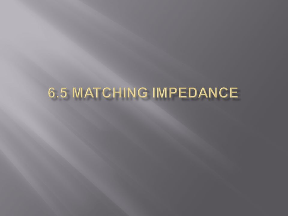 6.5 Matching Impedance