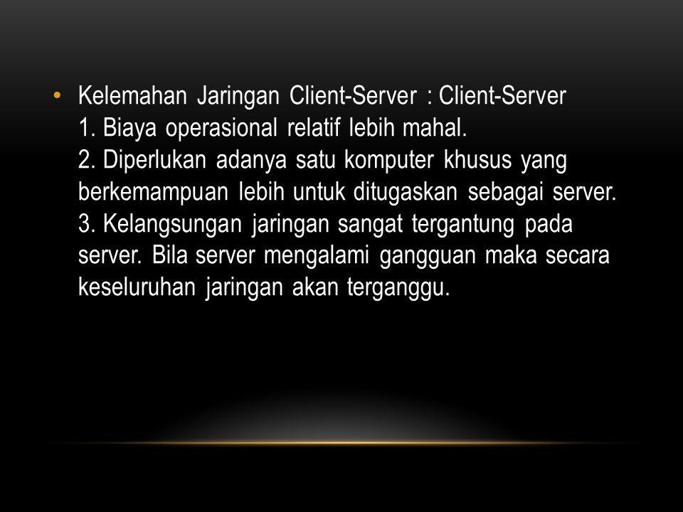 Kelemahan Jaringan Client-Server : Client-Server 1