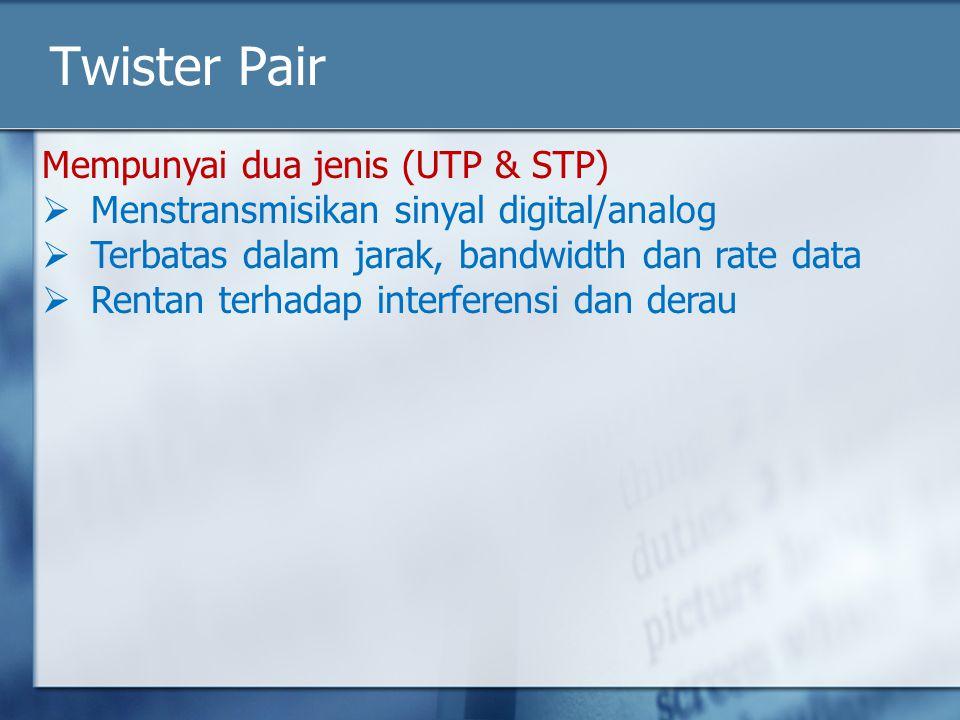 Twister Pair Mempunyai dua jenis (UTP & STP)
