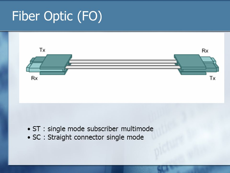 Fiber Optic (FO) • ST : single mode subscriber multimode