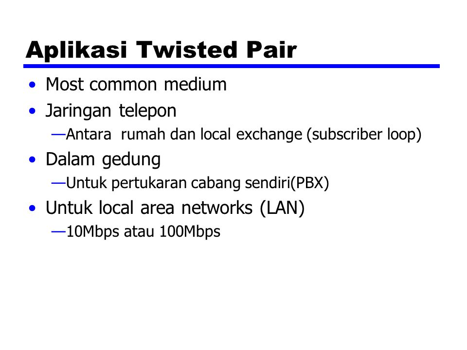 Aplikasi Twisted Pair Most common medium Jaringan telepon Dalam gedung