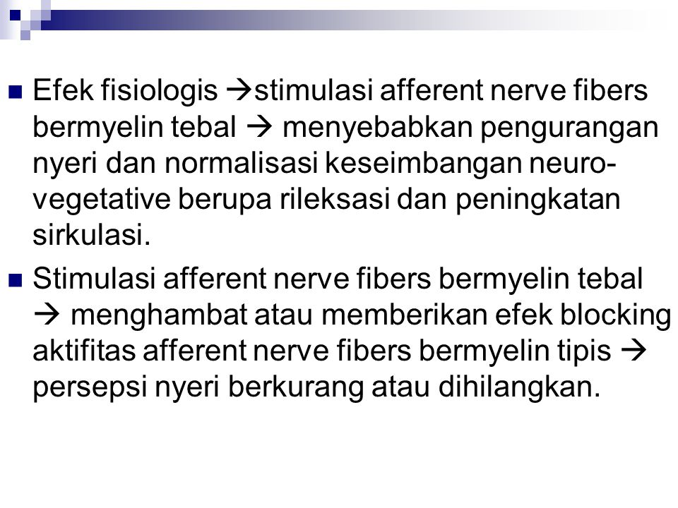 Efek fisiologis stimulasi afferent nerve fibers bermyelin tebal  menyebabkan pengurangan nyeri dan normalisasi keseimbangan neuro-vegetative berupa rileksasi dan peningkatan sirkulasi.