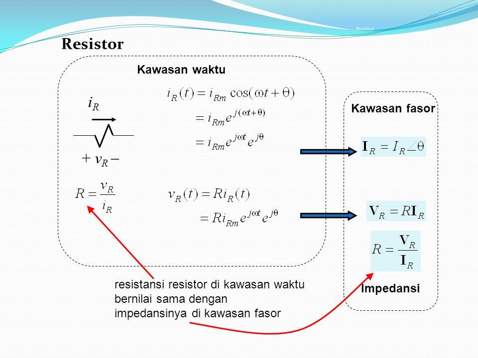 Resistor iR + vR  Kawasan waktu Kawasan fasor