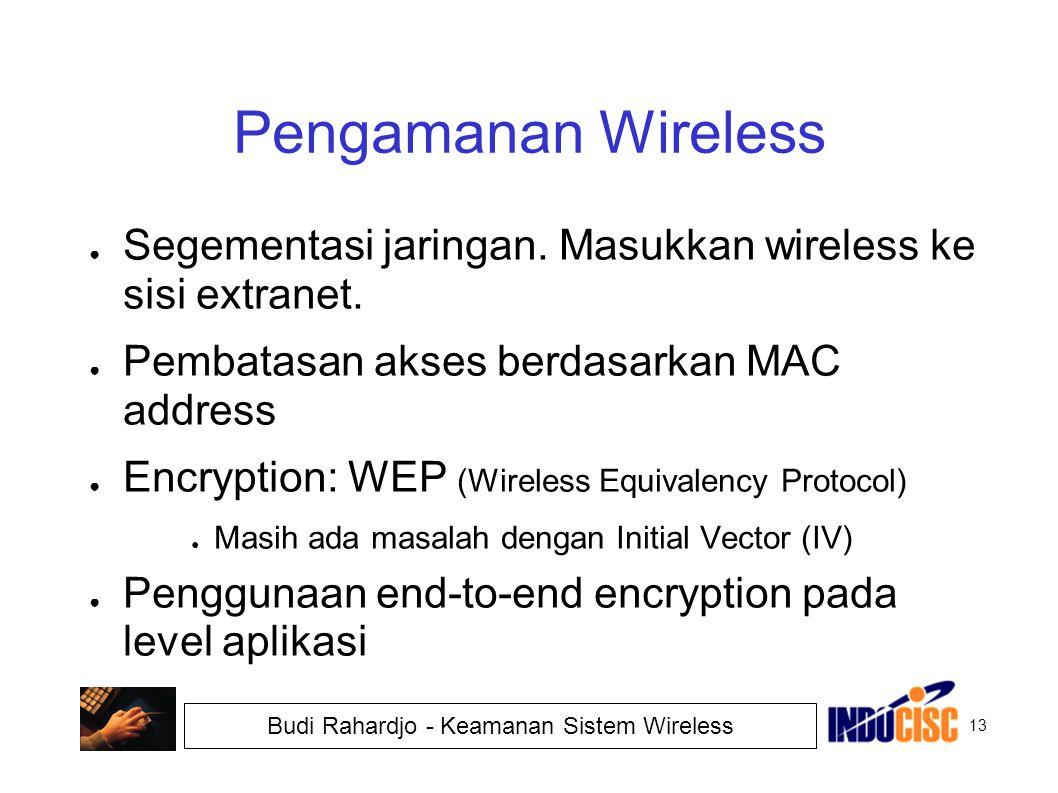 Pengamanan Wireless Segementasi jaringan. Masukkan wireless ke sisi extranet. Pembatasan akses berdasarkan MAC address.