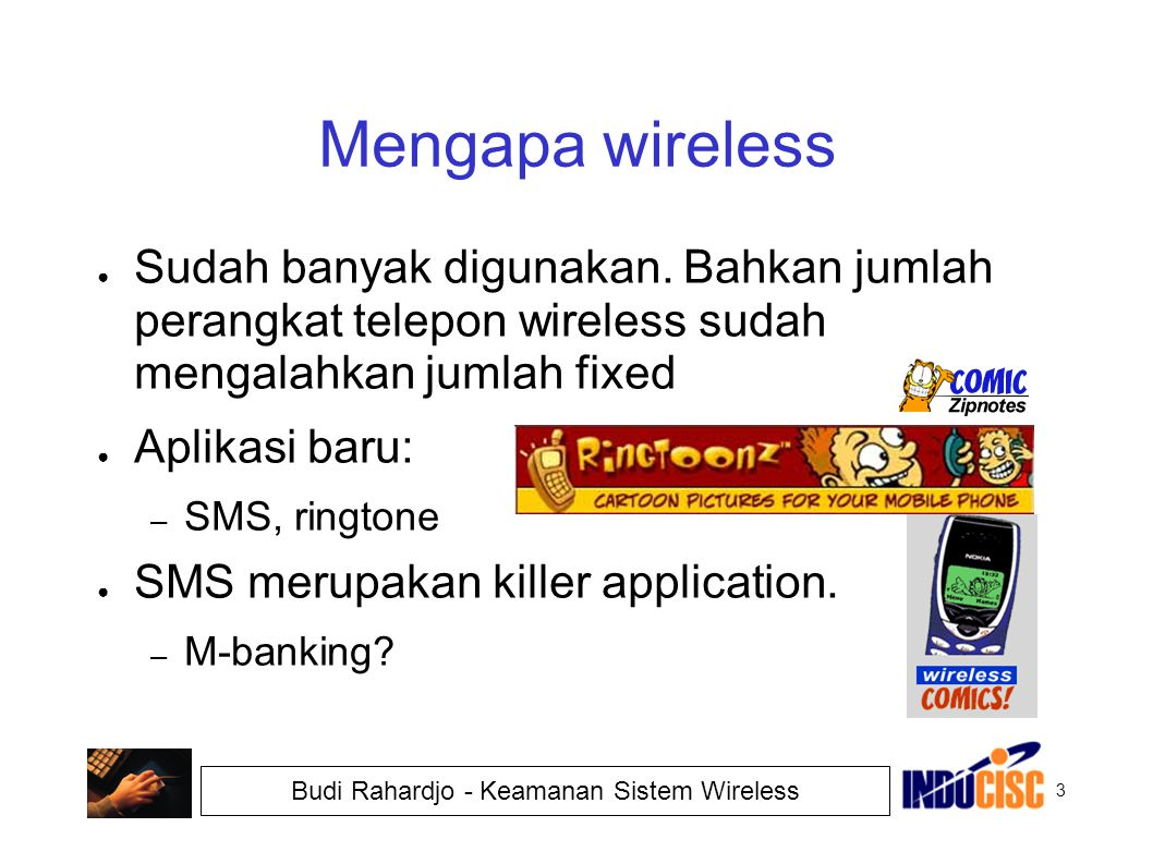 Mengapa wireless Sudah banyak digunakan. Bahkan jumlah perangkat telepon wireless sudah mengalahkan jumlah fixed.