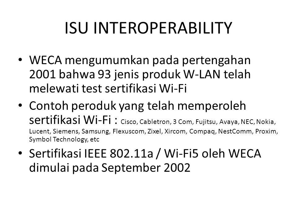 ISU INTEROPERABILITY WECA mengumumkan pada pertengahan 2001 bahwa 93 jenis produk W-LAN telah melewati test sertifikasi Wi-Fi.