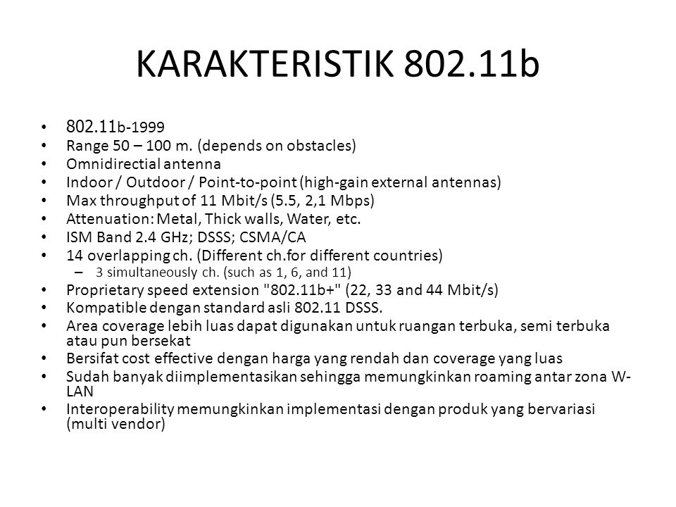KARAKTERISTIK 802.11b 802.11b-1999. Range 50 – 100 m. (depends on obstacles) Omnidirectial antenna.