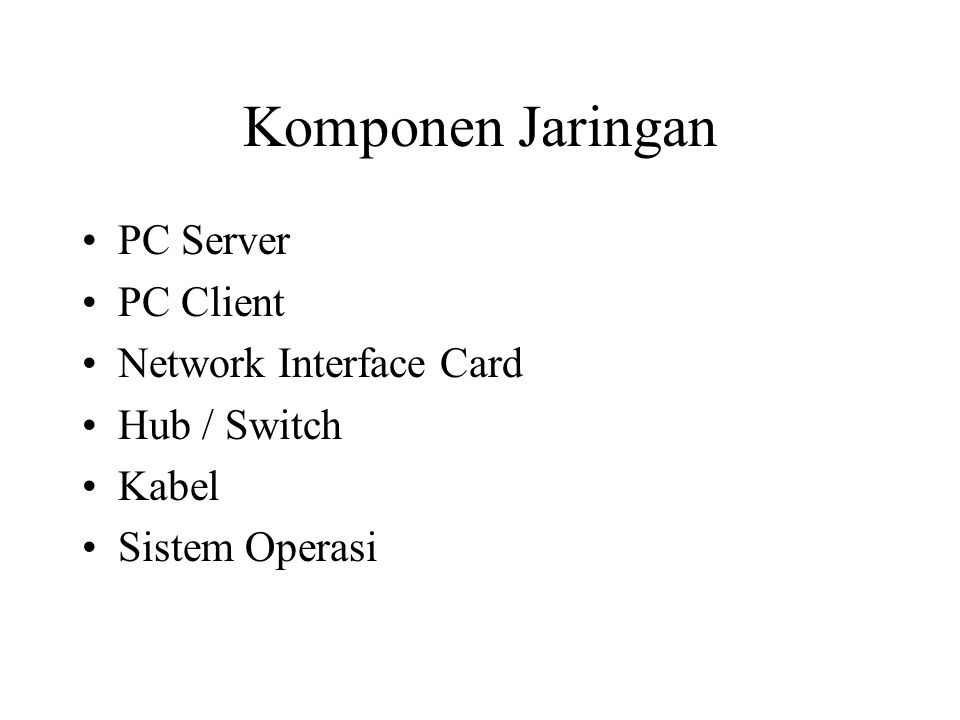 Komponen Jaringan PC Server PC Client Network Interface Card
