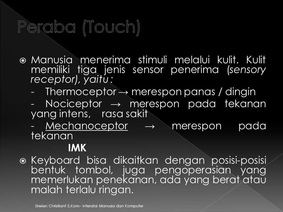 Peraba (Touch) Manusia menerima stimuli melalui kulit. Kulit memiliki tiga jenis sensor penerima (sensory receptor), yaitu :