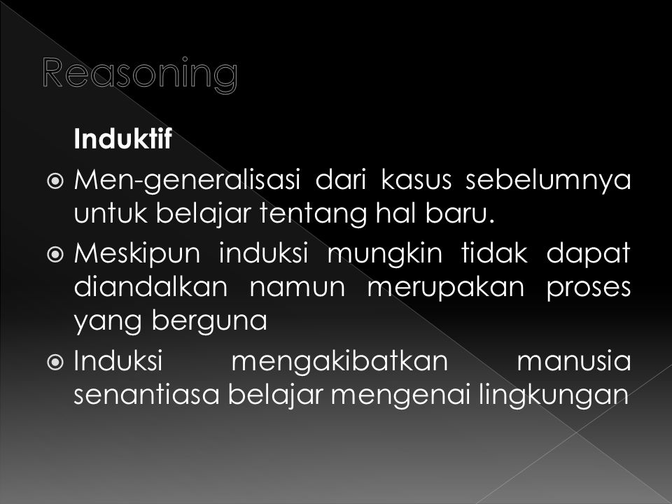 Reasoning Induktif. Men-generalisasi dari kasus sebelumnya untuk belajar tentang hal baru.