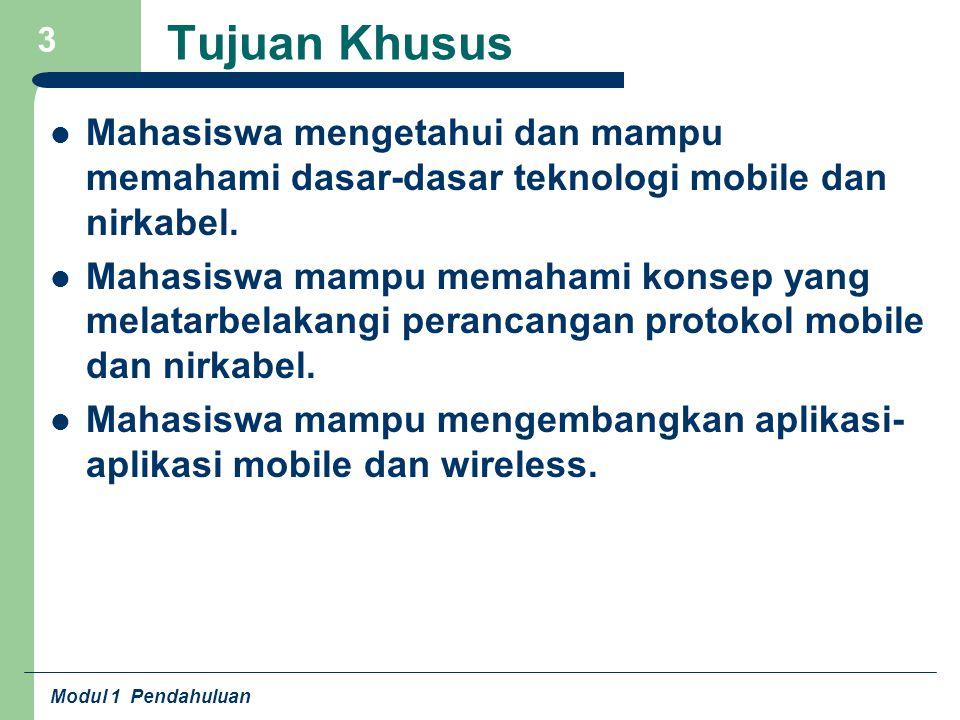 Tujuan Khusus Mahasiswa mengetahui dan mampu memahami dasar-dasar teknologi mobile dan nirkabel.