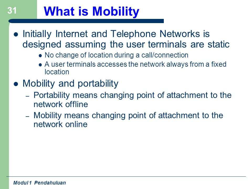 What is Mobility Initially Internet and Telephone Networks is designed assuming the user terminals are static.