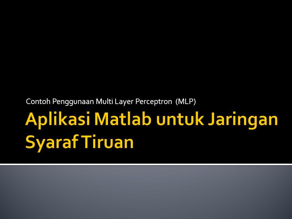 Aplikasi Matlab untuk Jaringan Syaraf Tiruan