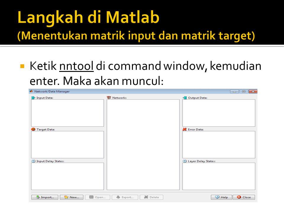 Langkah di Matlab (Menentukan matrik input dan matrik target)