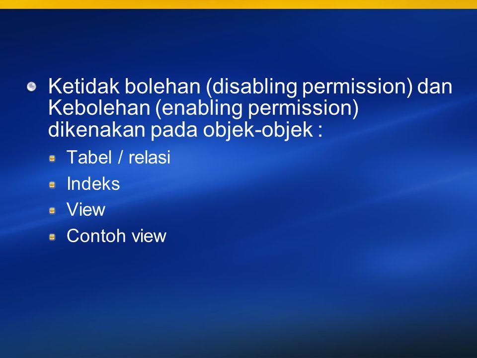 Ketidak bolehan (disabling permission) dan Kebolehan (enabling permission) dikenakan pada objek-objek :