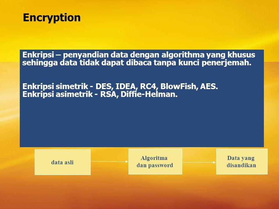 Encryption Enkripsi – penyandian data dengan algorithma yang khusus sehingga data tidak dapat dibaca tanpa kunci penerjemah.