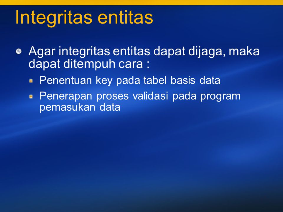 Integritas entitas Agar integritas entitas dapat dijaga, maka dapat ditempuh cara : Penentuan key pada tabel basis data.