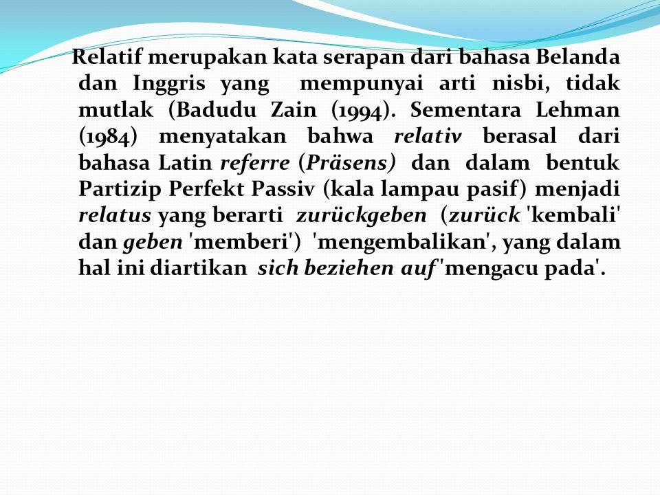 Relatif merupakan kata serapan dari bahasa Belanda dan Inggris yang mempunyai arti nisbi, tidak mutlak (Badudu Zain (1994).