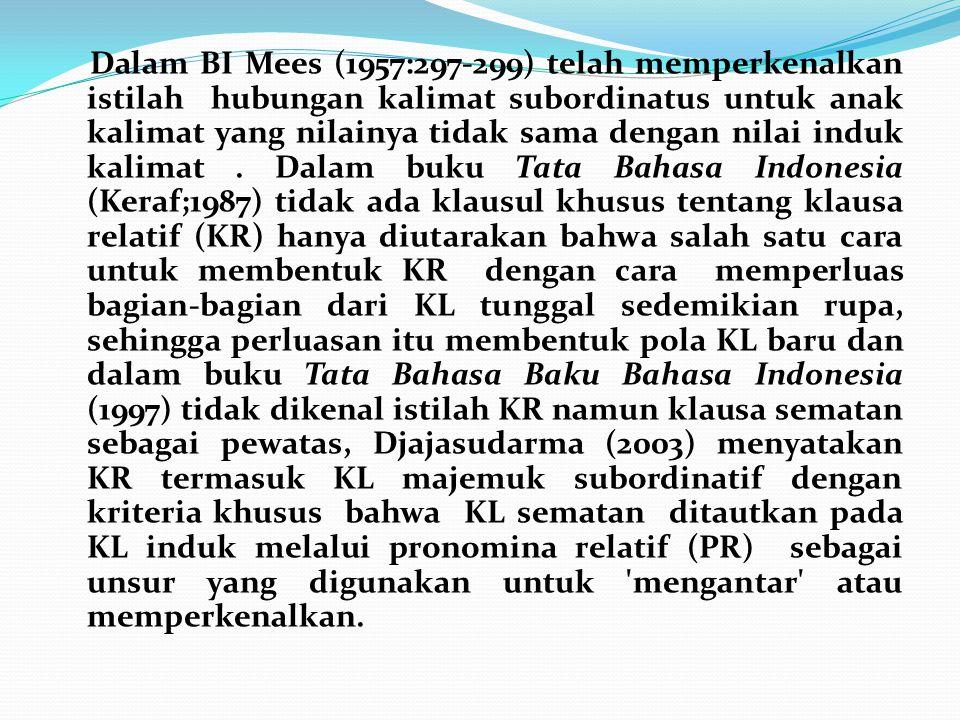 Dalam BI Mees (1957:297-299) telah memperkenalkan istilah hubungan kalimat subordinatus untuk anak kalimat yang nilainya tidak sama dengan nilai induk kalimat .