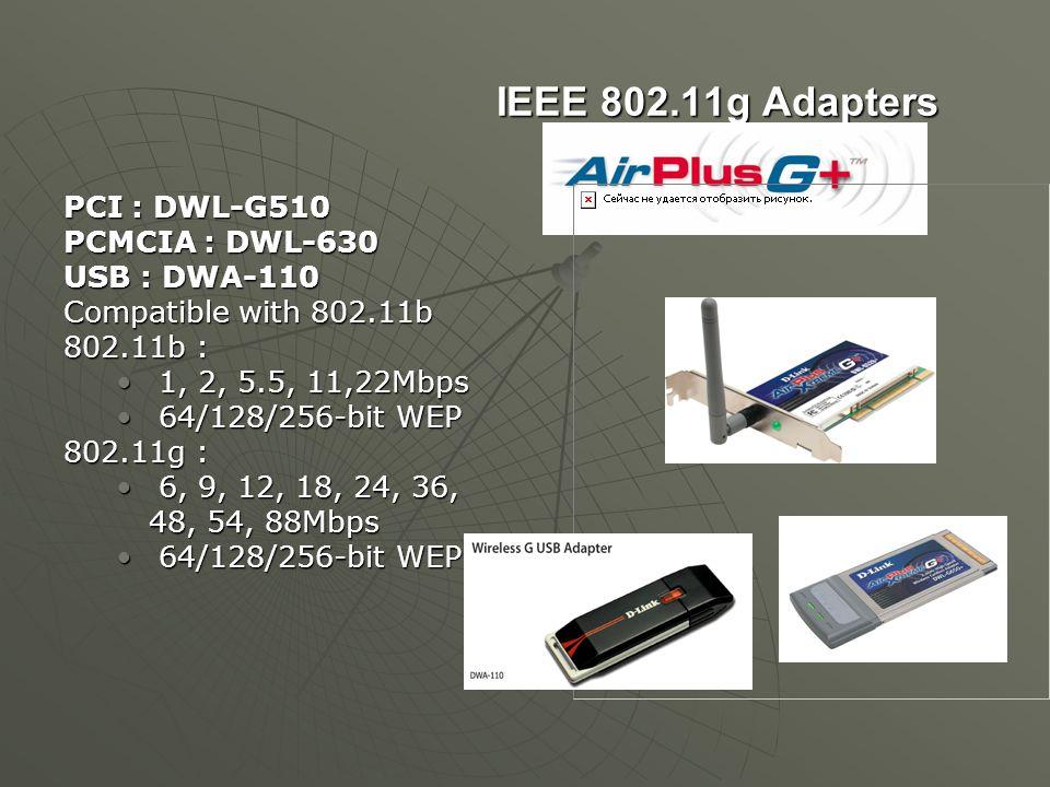 IEEE 802.11g Adapters PCI : DWL-G510 PCMCIA : DWL-630 USB : DWA-110
