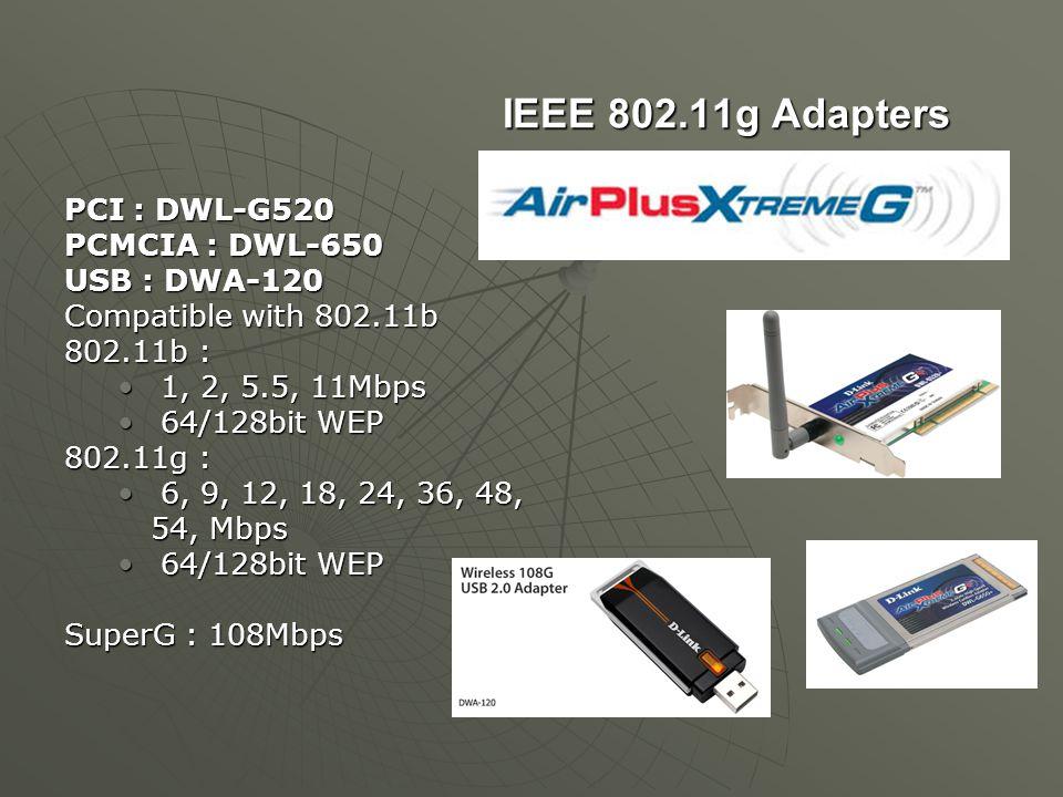 IEEE 802.11g Adapters PCI : DWL-G520 PCMCIA : DWL-650 USB : DWA-120